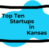 Top Ten Startups In Kansas